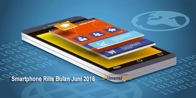Daftar Hp Android Terbaik keluaran Terbaru Yang Rilis di Indonesia Bulan Juni 2016 beserta harga dan spesifikasinya